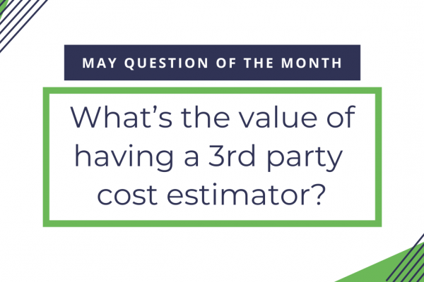 Question of the Month: What's the value of having a third party cost estimator? Featured Image